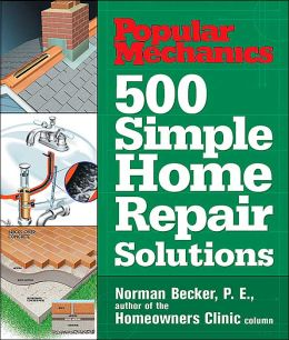 500 Simple Home Repair Solutions (Popular Mechanics Series)
