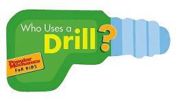 Who Uses a Drill? (Popular Mechanics for Kids Series)