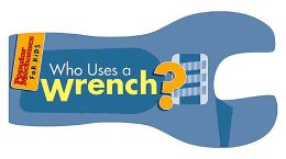 Popular Mechanics for Kids: Who Uses a Wrench?