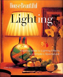 House Beautiful Lighting: Inspiring Ideas for Lighting Effects, from Simple to Spectacular