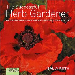 Country Living: The Successful Herb Gardener: Growing and Using Herbs--Quickly and Easily