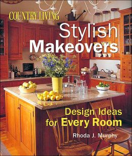 Country Living Stylish Makeovers: Design Ideas for Every Room