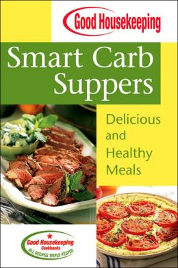 Good Housekeeping Smart Carb Suppers: Delicious and Healthy Meals