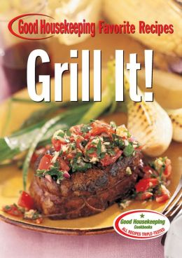 Grill It! Good Housekeeping Favorite Recipes