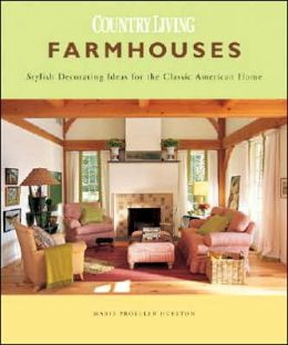 Farmhouses: Stylish Decorating Ideas for the Classic American Home ...