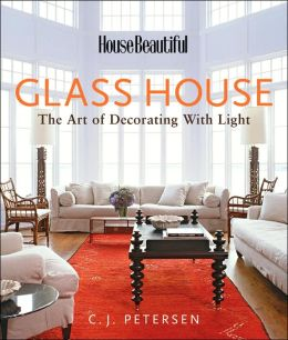 House Beautiful Glass House: The Art of Decorating with Light