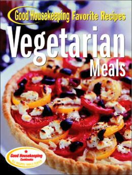 Vegetarian Meals: Good Housekeeping Favorite Recipes