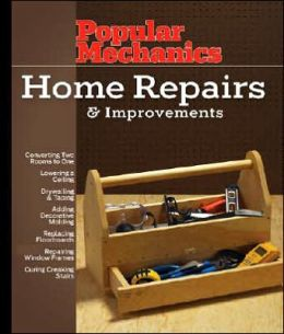 Popular Mechanics Home Repairs & Improvements