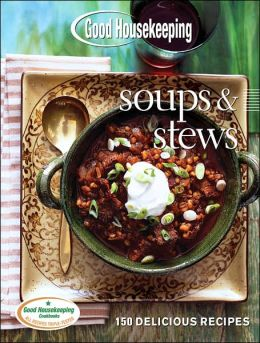 Good Housekeeping Soups and Stews: 150 Delicious Recipes