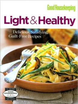 Good Housekeeping Light and Healthy: Delicious, Satisfying, Guilt-Free Recipes