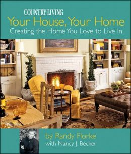 Your House, Your Home: Creating the Home You Love to Live In