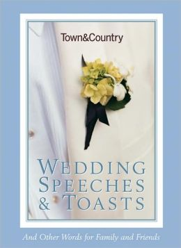 Town & Country Wedding Speeches and Toasts: And Other Words for Family and Friends