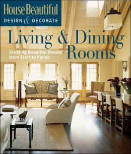 House Beautiful Design & Decorate: Living & Dining Rooms ...