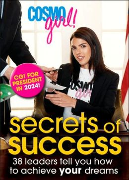 CosmoGIRL! Secrets of Success: 38 Leaders Tell You How to Achieve Your Dreams