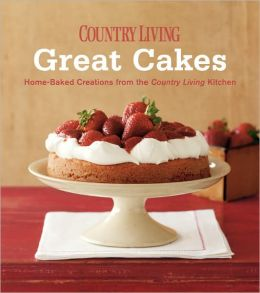 Country Living Great Cakes: Home-Baked Creations from the Country Living Kitchen