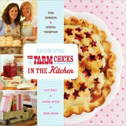 Country Living The Farm Chicks in the Kitchen: Live Well, Laugh Often, Cook Much
