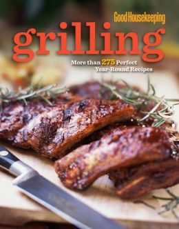 Good Housekeeping Grilling: More than 275 Perfect Year-Round Recipes