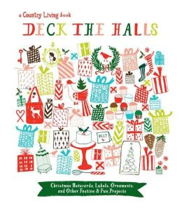 Country Living Deck the Halls: Christmas Notecards, Labels, Ornaments, and Other Festive & Fun Projects