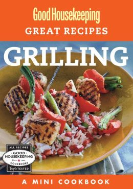 Good Housekeeping Great Recipes: Grilling: A Mini Cookbook