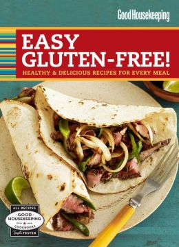Good Housekeeping Easy Gluten-Free!: Healthy and Delicious Recipes for Every Meal