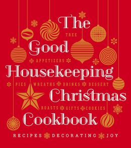 The Good Housekeeping Christmas Cookbook: Recipes * Decorating * Joy