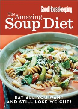 Good Housekeeping The Amazing Soup Diet: Eat all you want and still lose weight!