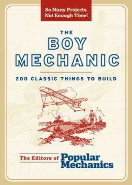 The Boy Mechanic: 200 Classic Things to Build (PagePerfect NOOK Book)