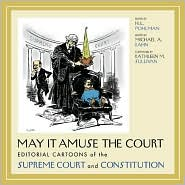 May It Amuse the Court: Editorial Cartoons of the Supreme Court and Constitution