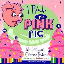 I Rode the Pink Pig: Atlanta's Favorite Christmas Tradition