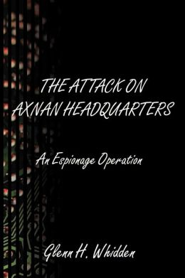 The Attack on Axnan Headquarters: An Espionage Operation