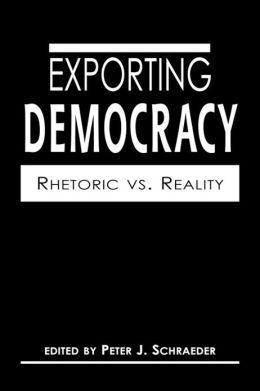 Exporting Democracy: Rhetoric vs. Reality