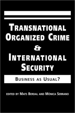 Transnational Organized Crime and International Security: Business As Usual?