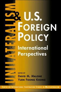 Unilateralism and U. S. Foreign Policy: International Perspectives