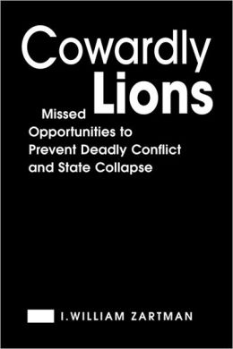 Cowardly Lions: Missed Opportunities for Preventing Deadly Conflict and State Collapse
