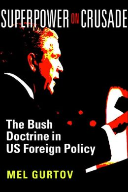 Superpower on Crusade: The Bush Doctrine in U.S. Foreign Policy