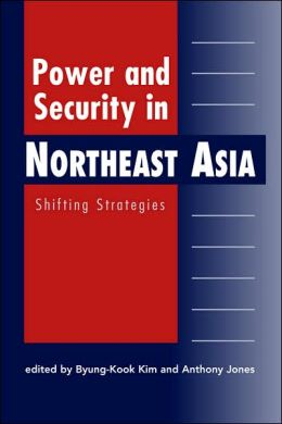 Power and Security in Northeast Asia: Shifting Strategies