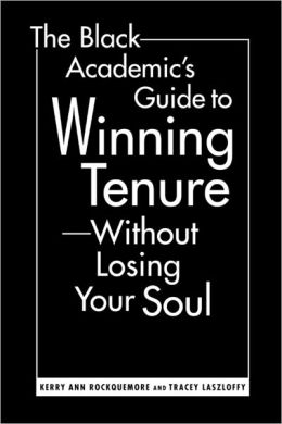 Black Academic's Guide to Winning Tenure Without Losing Your Soul