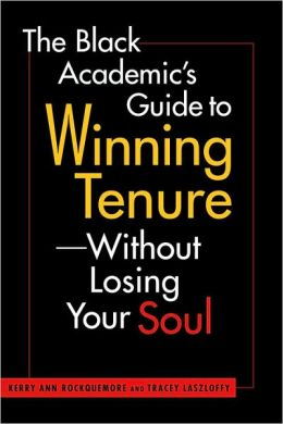 The Black Academic's Guide to Winning Tenure Without Losing Your Soul