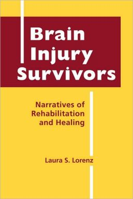 Brain Injury Survivors: Narratives of Rehabilitation and Healing