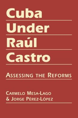 Cuba Under Raul Castro : Assessing the Reforms
