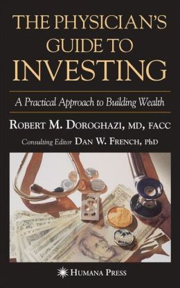 Physician's Guide to Investing: A Practical Approach to Building Wealth