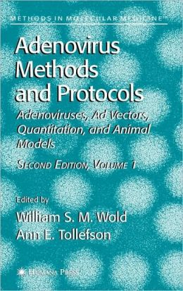 Adenovirus Methods and Protocols: Volume 1: Adenoviruses, Ad Vectors, Quantitation, and Animal Models