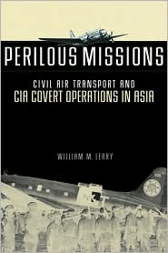 Perilous Missions: Civil Air Transport and the CIA Covert Operations in Asia