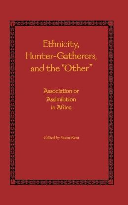 Ethnicity, Hunter-Gatherers, and the Other: Association or Assimilation in Africa