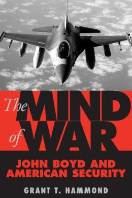 Mind of War: John Boyd and American Security