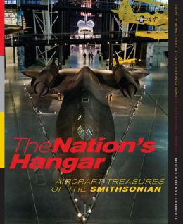 The Nation's Hangar: Aircraft Treasures of the Smithsonian