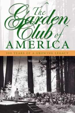 The Garden Club of America: One Hundred Years of a Growing Legacy