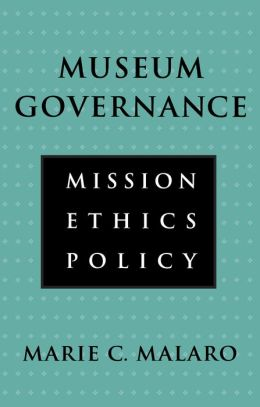 Museum Governance: Mission, Ethics, Policy