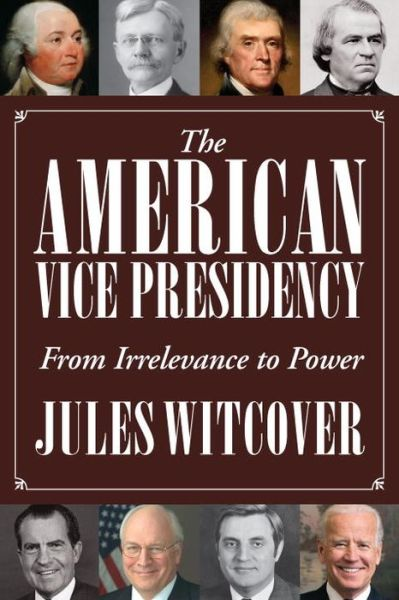 Online ebook downloads The American Vice Presidency: From Irrelevance to Power CHM RTF DJVU by Jules Witcover in English 9781588344717
