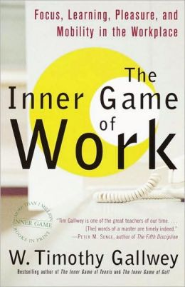 Inner Game of Work: Focus, Learning, Pleasure, and Mobility in the Workplace